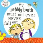 My Wobbly Tooth Must Not Ever Never Fall Out (Charlie and Lola)